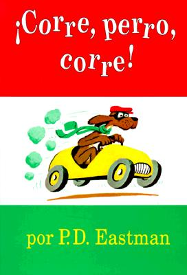 Corre, Perro, Corre! / Go Dog, Go By Eastman, P. D.